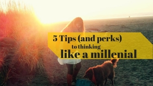 5 tips to thinking like a millenial